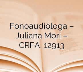Fonoaudióloga – Juliana Mori – CRFA. 12913