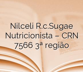 Nilceli R.c.Sugae Nutricionista – CRN 7566  3ª região